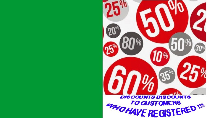 DISCOUNTS DISCOUNTS TO CUSTOMERS WHO HAVE REGISTERED !!!
